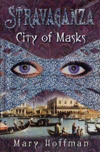 Stravaganza: The City of Masks - Mary Hoffman